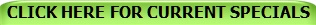 CLICK HERE FOR CURRENT SPECIALS